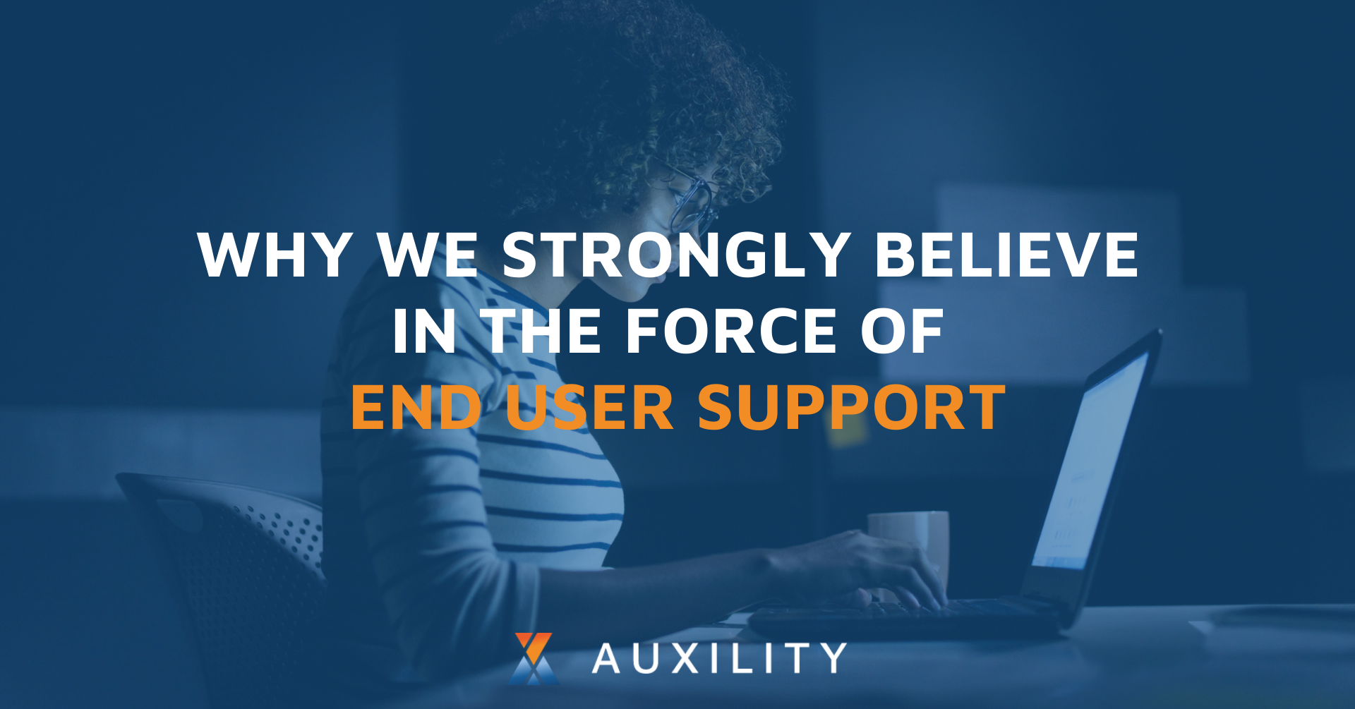 Why We Strongly Believe in the Force of End User Support Auxility